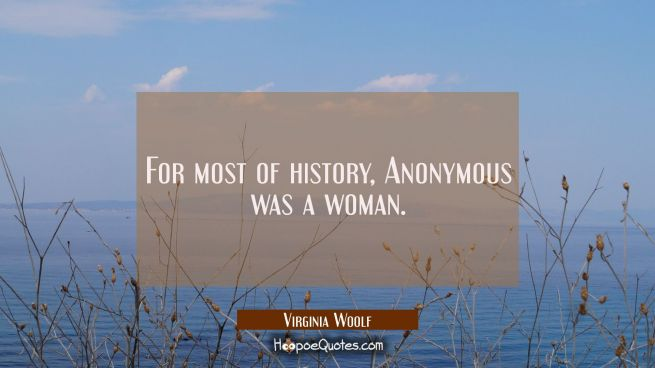 For most of history Anonymous was a woman.
