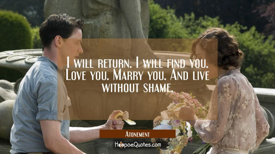 I will return. I will find you. Love you. Marry you. And live without shame. Movie Quotes Quotes