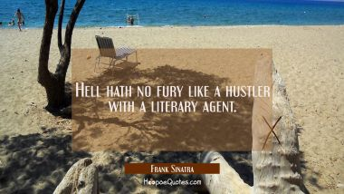 Hell hath no fury like a hustler with a literary agent.