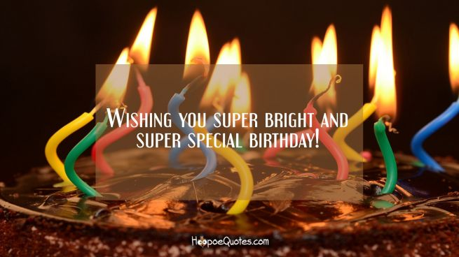 Wishing you super bright and super special birthday!
