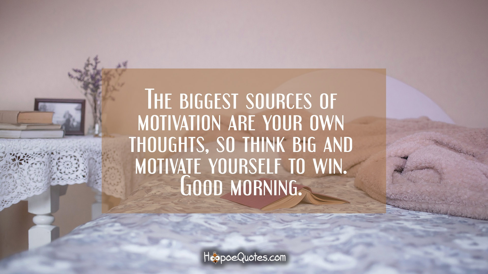 The biggest sources of motivation are your own thoughts