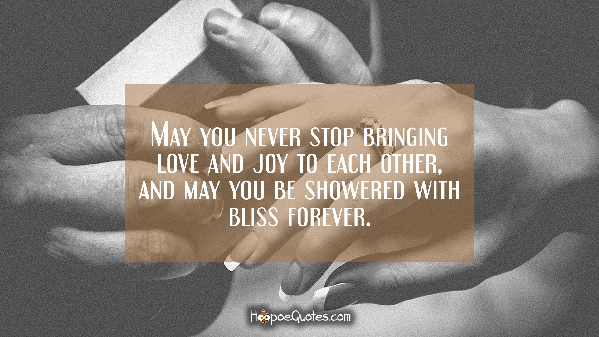 May you never stop bringing love and joy to each other and may you