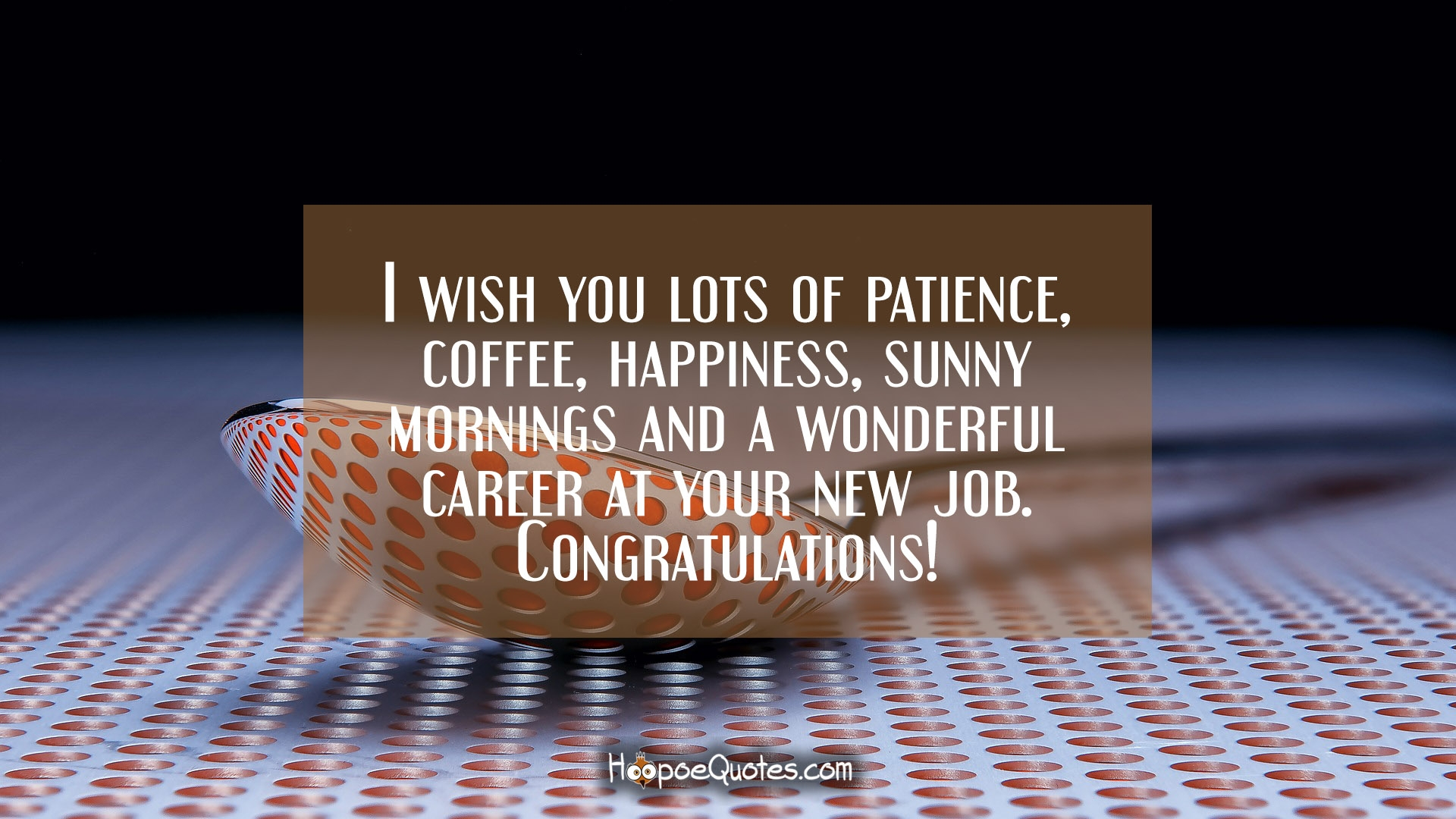 i wish you lots of patience coffee happiness sunny mornings and
