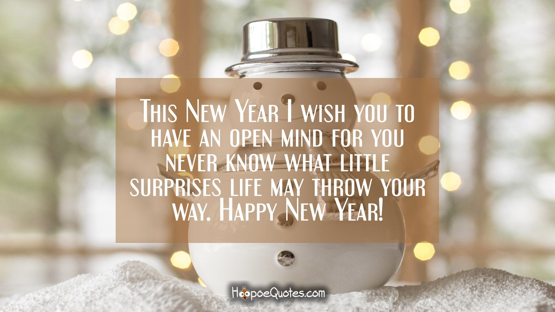 this new year i wish you to have an open mind for you never know what little surprises life may throw your way happy new year