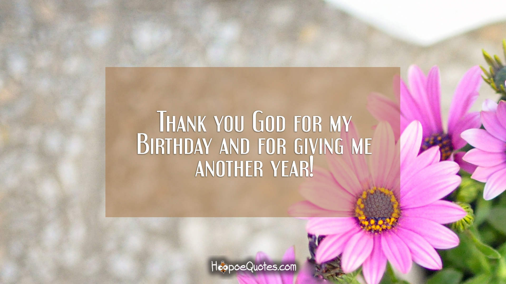 Thank you God for my Birthday and for giving me another year ...