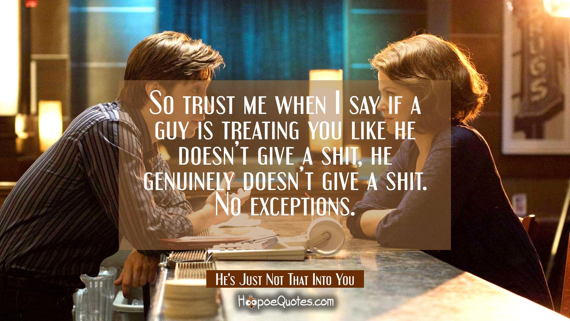 So trust me when I say if a guy is treating you like he