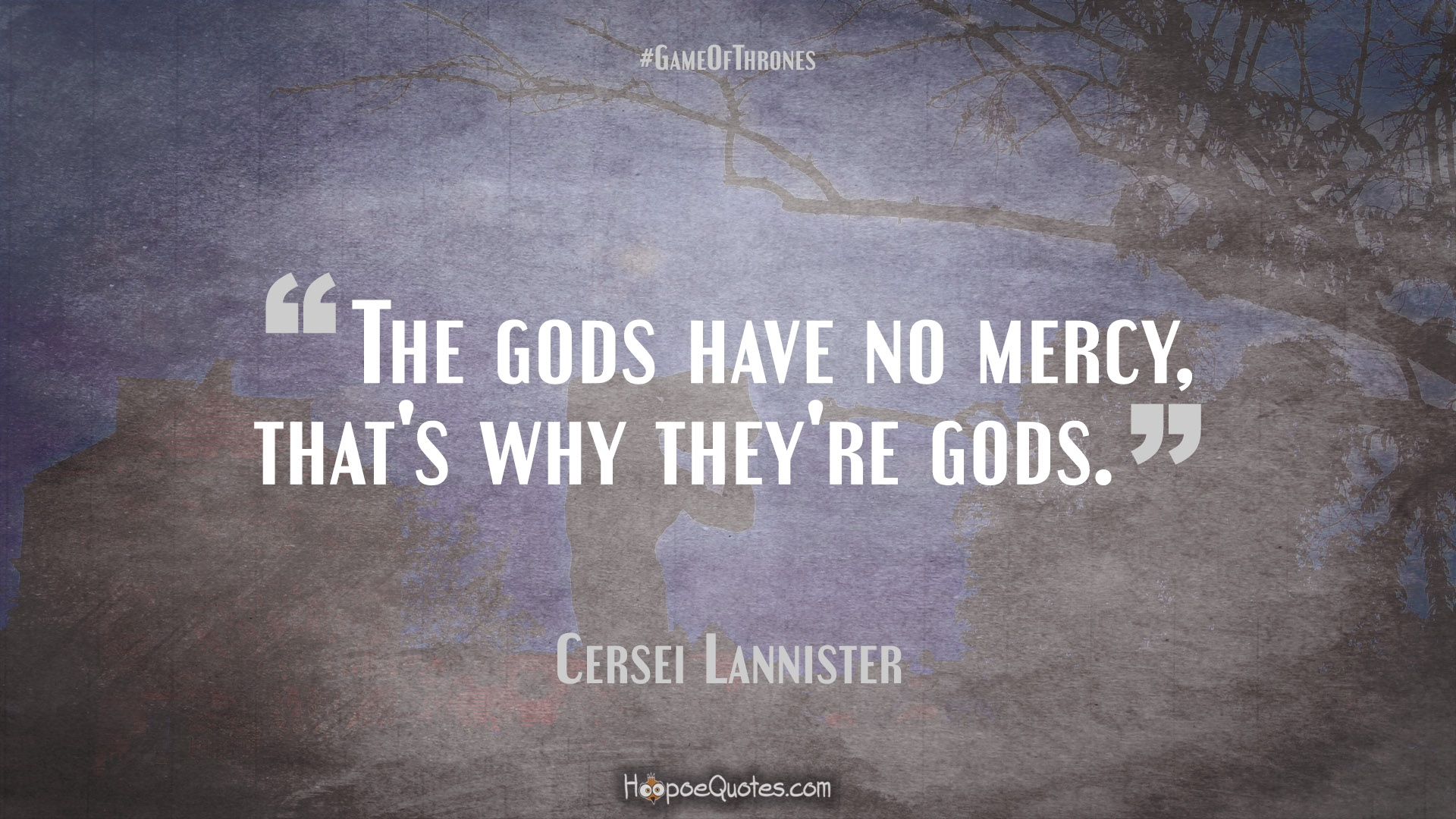 God's Mercy Quotes The Gods Have No Mercy That's Why They're Gods Hoopoequotes