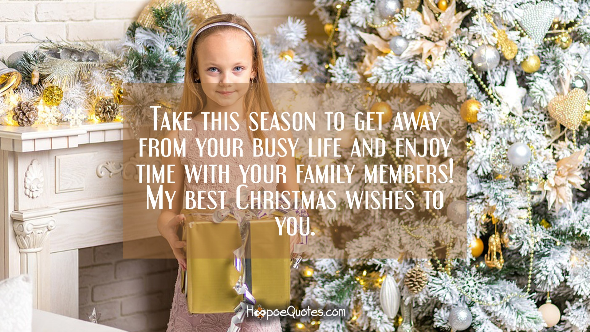 Take This Season To Get Away From Your Busy Life And Enjoy Time With Your Family  Members! My Best Christmas Wishes To You.