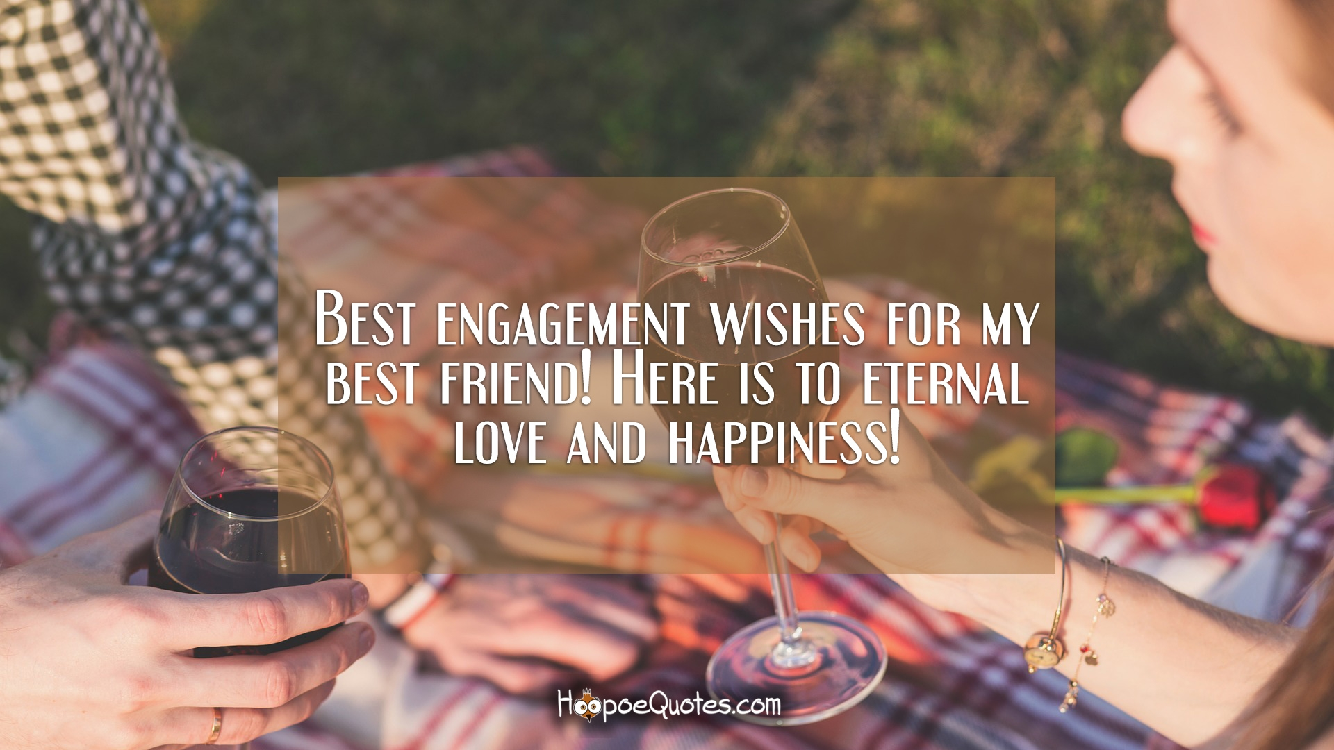 Best Engagement Wishes For My Best Friend Here Is To Eternal Love And Happiness Hoopoequotes